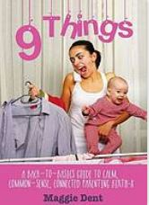 9 things a bac-tobasics guide to calm, common-sense, connected parenting brith-8