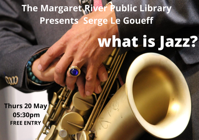 What is Jazz? A music history talk by Serge Le Goueff @ Margaret River Library