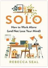 Solo. how to work alone, and not lose your mind. By Rebecca Seal