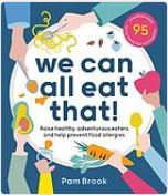 We can ll eat that: raise healthy, adventurous eaters and help prevent food alergies.. By Pam Brook, Srah Swan and Sam Gowing.